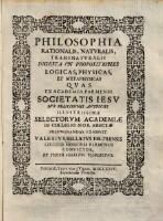 Philosophia Rationalis, Natvralis, Transnatvralis Digesta In Propositiones Logicas, Physicas Et Metaphysicas ...