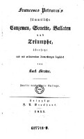 Sämmtliche Canzonen, Sonette, Ballaten und Triumphe, übersetzt und mit erläuternden Anmerkungen begleitet von Karl Förster