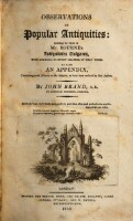 Observations on popular antiquities ; including the whole of Mr. Bourne's Antiquitates vulgares