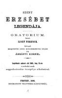 Szent Erzsebet legendaja : oratarium ; legelöször adatott elö 1865. aug. 15-en