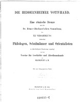 <<Die>> Heddernheimer Votivhand : eine römische Bronze aus der Dr. Römer-Büchner'schen Sammlung ; ein Votivdenkmal des Juppiter Dolichenus, mit den übrigen Dolichenus-Denkmälern aus Heddernheim