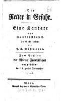 <<Der>> Retter in Gefahr : Eine Kantate ; Zum Beßten der Wiener Freywilligen aufgeführt im k. k. grossen Redoutensaal 1796