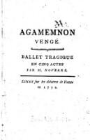 Agamemnon Vengé : Ballet Tragique En Cinq Actes ; Exécuté sur les théatres de Vienne en 1772