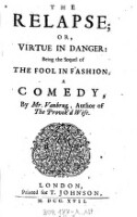 <<The>> Relapse; Or, Virtue In Danger: Being the Sequel of The Fool In Fashion : A Comedy