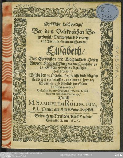 Christliche Leichpredigt/ Bey dem Volckreichen Begrebnüß/ Der ... Frawen Elisabeth/ Des ... Herrn Andreae Krügers/ Bürger und Buchführers zu Dreßden ... Haußfrawen : Welche den 19. Octobr. 1625. ... entschlaffen/ und den...