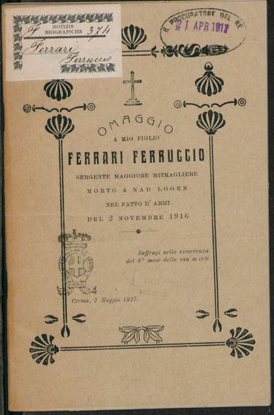 Omaggio a mio Figlio Ferruccio Ferrari, sergente Maggiore mitragliere, morto a nad logen, nel fatto d'armi del 2 novembre 1916