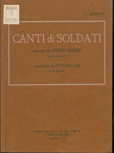 Canti di soldati / raccolti da Piero Jahier ; armonizzati da Vittorio Gui, pubblicati dalla sezione P della 1. Armata in Trento redenta, capodanno 1919