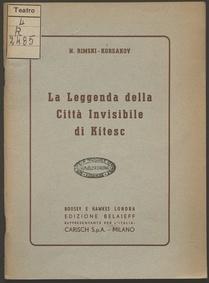 La leggenda della città invisibile di Kítesc : opera in quattro atti e sei quadri / di N. Rimski-Korsakov ; libretto di V. Bielski ; versione ritmica dal russo di Rinaldo Küfferle