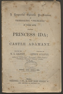 A respectful operatic per-version of Tennyson's Princess in three acts, entitled Princess Ida, or Castle adamant / written by W. S. Gilbert ; composed by Arthur Sullivan
