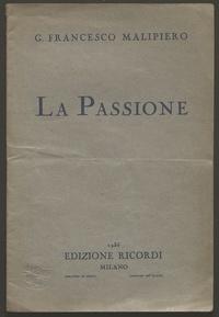 La Passione : (per soli, coro e orchestra) : dalla Rappresentazione della Cena e Passione di Pierozzo Castellano Castellani / [musica di] Francesco Malipiero