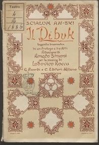 Il Dibuk : leggenda drammatica in un prologo e tre atti / Scialom An-Ski ; riduzione di Renato Simoni ; per la musica di Lodovico Rocca