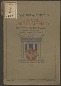 La favola del figlio cambiato : tre atti in cinque quadri per la musica di G. Francesco Malipiero / Luigi Pirandello