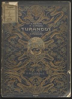 Turandot : dramma lirico in tre atti e cinque quadri / Giuseppe Adami e Renato Simoni ; musica di Giacomo Puccini ; l'ultimo duetto e il finale dell'opera sono stati completati da F. Alfano