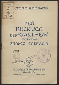 Der Bucklige des Kalifen / Musik von Franco Casavola ; Textbuch von Arturo Rossato ; deutscher Text von Alfred Brüggemann
