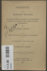 Parsifal by Richard Wagner : its origin in the old legends and its musical motives explained in the order of their development / by Albert Heintz ; with sixty-seven musical examples ; translated into English by Constance...
