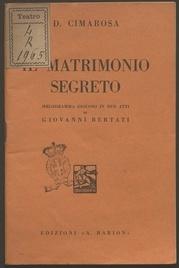 Il matrimonio segreto : melodramma giocoso in due atti / di Giovanni Bertati ; musica di Domenico Cimarosa