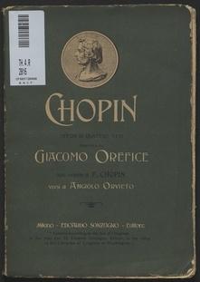 Chopin : opera in 4 atti / composta da Giacomo Orefice sulle melodie di F. Chopin ; versi di Angiolo Orvieto