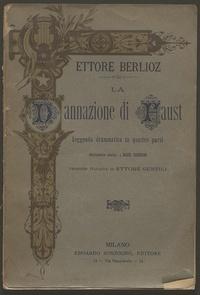 La dannazione di Faust : leggenda drammatica in quattro parti / [W. Goethe] ; musica di Ettore Berlioz ; adattamento scenico di Raoul Gunsburg ; versione italiana di Ettore Gentili