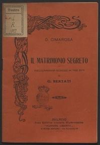 Il matrimonio segreto : melodramma giocoso in tre atti / di G. Bertati ; [musica di] D. Cimarosa