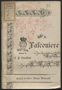Il falconiere : dramma lirico in tre atti / di Leopoldo Marenco ; [ridotto da] P. Mobilia e A. Tomaselli ; musica di F. Paolo Frontini