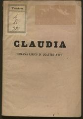 Claudia : dramma lirico in quattro atti / parole di M. Marcello ; musica del maestro cav. Antonio Cagnoni