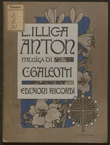 Anton : prologo, due parti ed epilogo : Milano Teatro alla Scala stagio e 1899-1900 / libretto di Luigi Illica ; musica di Cesare Galeotti