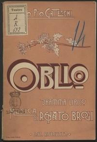 Oblio : melodramma in tre atti : stagione di carnevale 1903-1904, Teatro della Pergola di Firenze / di Roberto Pio Gatteschi ; musica di Renato Brogi