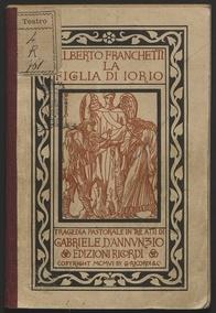 La figlia di Iorio : tragedia pastorale / di Gabriele D'Annunzio ; musica di Alberto Franchetti