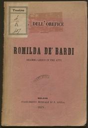 Romilda de' Bardi : dramma lirico in tre atti / di N.F.F. ; musica del maestro G. Dell'Orefice