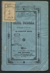 Maria Padilla : melodramma in tre atti : da rappresentarsi al Teatro della Società in Bergamo il Carnevale 1852-53 / di Gaetano Rossi ; musica di Gaetano Donizetti