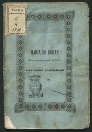 Maria di Rohan : melodramma tragico in tre atti / di Salvatore Cammarano ; posto in musica da Gaetano Donizetti