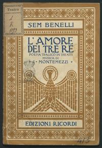 L'amore dei tre re : poema tragico in tre atti / di Sem Benelli ; musica di Italo Montemezzi