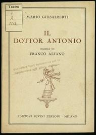Il dottor Antonio : opera lirica in tre atti (5 quadri), dal romanzo di Giovanni Ruffini / Mario Ghisalberti ; musica di Franco Alfano