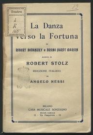 La danza verso la fortuna / di Robert Bodanzky e Bruno Hardt Marien ; musica di Robert Stolz ; riduzione italiana di Angelo Nessi
