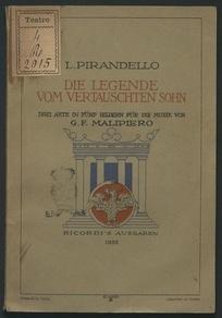 Die Legende vom vertauschten Sohn : drei akte in fünf Bildern / [von] Luigi Pirandello ; für die Musik von G. F. Malipiero ; Übersetzt und für die deutschen Bühnen bearbeitet von Hans F. Redlich