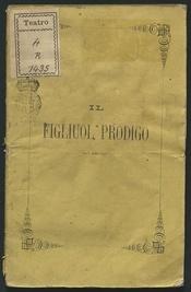 Il figliuol prodigo : opera in 5 atti / di Eugenio Scribe ; traduzione italiana di Benedetto Prado ; musica di D. F. E. Auber