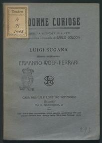 Le donne curiose / commedia musicale in tre atti tratta dall'omonima commedia di Carlo Goldoni da Luigi Sugana ; musica del maestro Ermanno Wolf-Ferrari