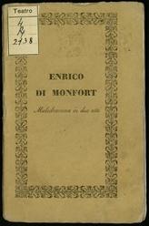 Enrico di Monfort : melodramma in due atti da rappresentarsi nell'I. R. Teatro alla Scala l'Autunno dell'anno 1831 / [Musica del signor Maestro Carlo Coccia!