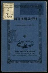 Tutti in maschera : commedia lirica in tre atti / di M. M. Marcello : da rappresentarsi al R. Teatro della Canobbiana la primavera 1861 ; posta in musica dal maestro Carlo Pedrotti