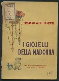I gioielli della Madonna : opera in tre atti (tratta da episodi della vita napoletana) / versi di Carlo Zangarini ed Enrico Golisciani ; azione e musica di Ermanno Wolf Ferrari