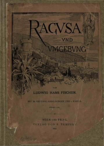 Ragusa und Umgebung : mit 66 Original-Abbildungen und 1 Karte / von Ludwig Hans Fischer.