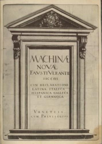 Machinae novae Fausti Verantii Siceni cum declaratione Latina Italica Hispanica Gallica et Germanica.