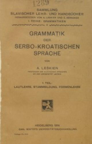 Grammatik der serbo-kroatischen Sprache / von A. Leskien.