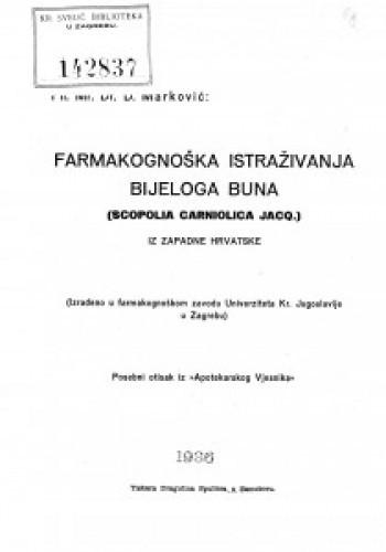 Farmakognoška istraživanja bijeloga buna (Scopolia carniolica Jacq.) iz zapadne Hrvatske : (izrađeno u farmakognoškom zavodu Univerziteta Kr. Jugoslavije u Zagrebu) / D. Marković.
