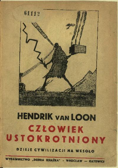 Człowiek ustokrotniony : dzieje cywilizacji na wesoło / napisał Hendrik van Loon ; przeł. Paweł Hulka-Laskowski.