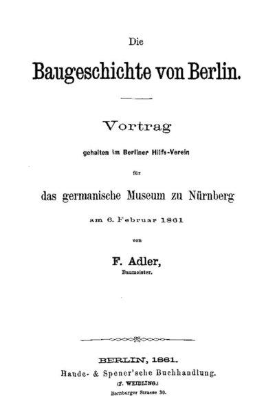 Die Baugeschichte von Berlin - Vortrag gehalten im Berliner Hilfs-Verein für das germanische Museum zu Nürnberg am 6. Februar 1861