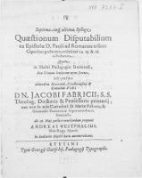 Septima, eaq[ue] ultima, Sylloge Quastionum Disputabilium ex Epistolae D. Pauli ad Romanos tribus Capitibus postremis, videlicet 14. 15. & 16. collectarum quam in [...] Paedagogio Stetinensi [...]