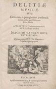 Delitiae musicae, sive cantiones, e quamplurimis praestantissimoru, nostri aevi musicorum libris selectae.