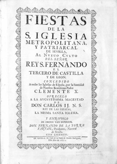 Fiestas de la S. Iglesia Metropolitana, y Patriarcal de Sevilla al nuevo culto del señor rey S. Fernando el tercero de Castilla y Leon ...