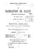 La damnation de Faust : légende dramatique en 4 actes / poème et musique de Hector Berlioz.... ; mise à la scène par M. Raoul Gunsbourg